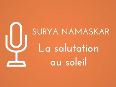 Surya Namaska, au yoga, la salutation au soleil